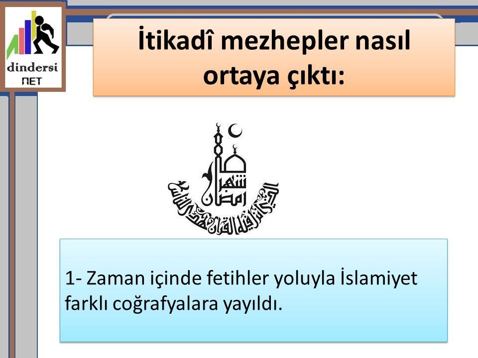 1- Zaman içinde fetihler yoluyla İslamiyet farklı coğrafyalara yayıldı.