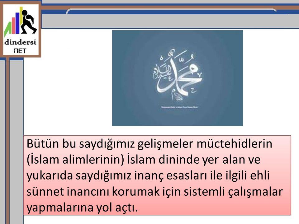 Bütün bu saydığımız gelişmeler müctehidlerin (İslam alimlerinin) İslam dininde yer alan ve yukarıda saydığımız inanç esasları ile ilgili ehli sünnet i
