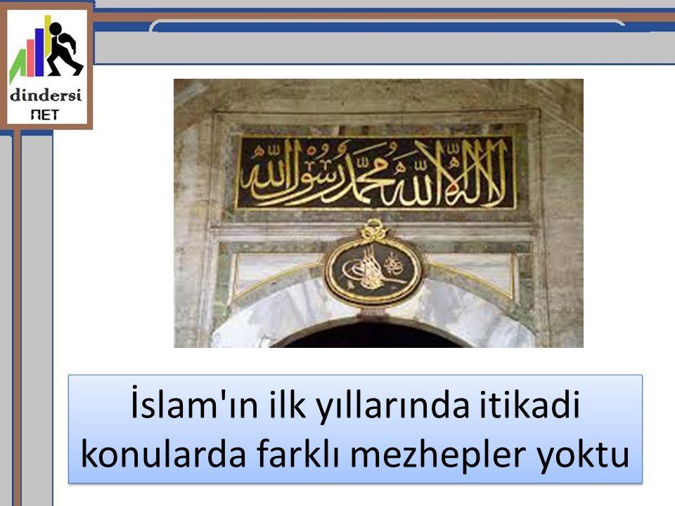 İslam ın ilk yıllarında itikadi konularda farklı mezhepler yoktu