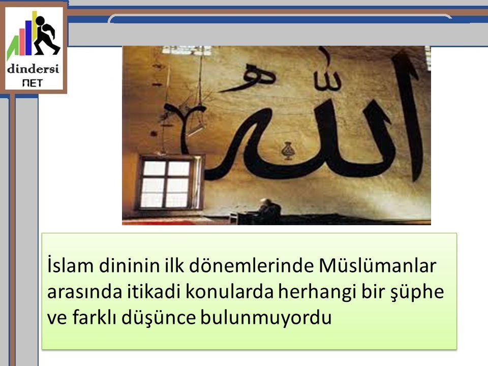 İslam dininin ilk dönemlerinde Müslümanlar arasında itikadi konularda herhangi bir şüphe ve farklı düşünce bulunmuyordu