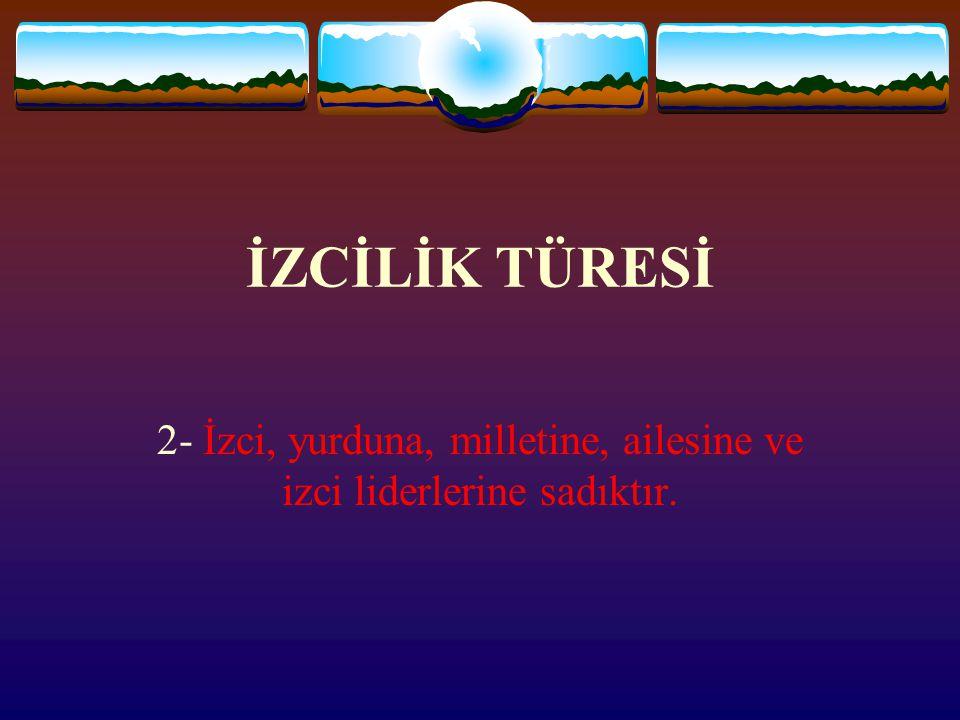 İZCİLİK TÜRESİ 2- İzci, yurduna, milletine, ailesine ve izci liderlerine sadıktır.
