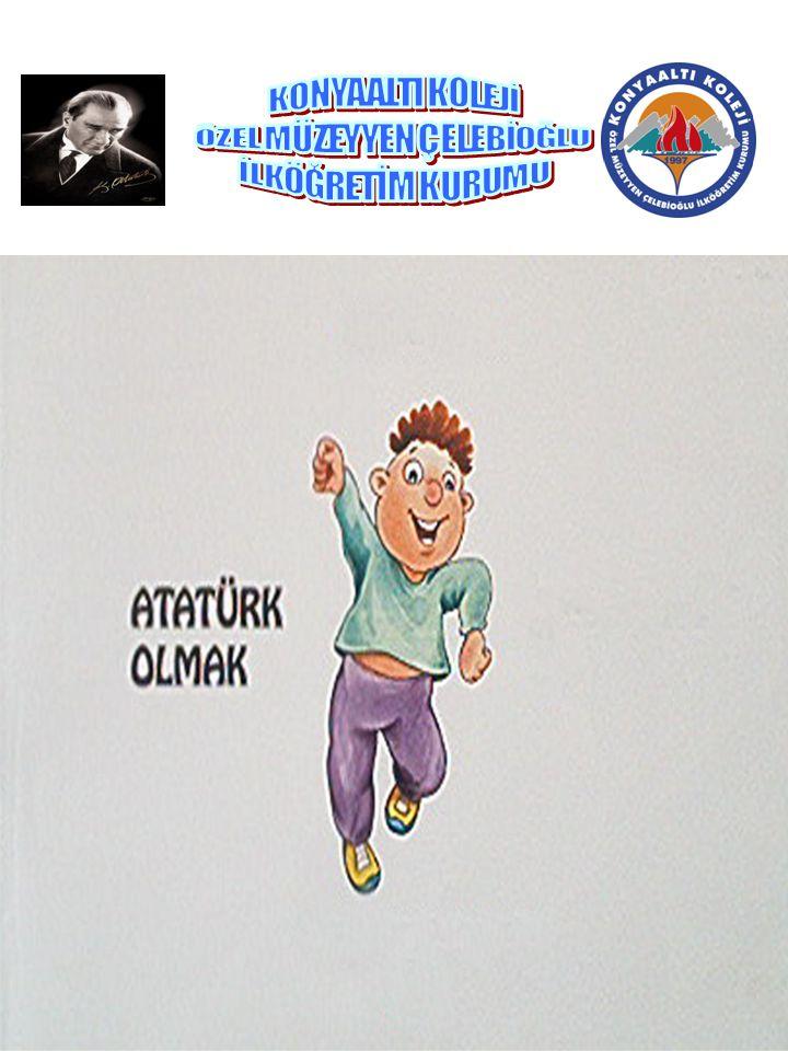 Okula döndüğünde, herkese sevinçle açıklamış: Ben büyüyünce Atatürk olacağım