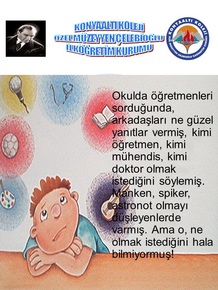 Çocuk sevinmiş. Yani ben Atatürk olabilir miyim? Öğretmen yine gülmüş.