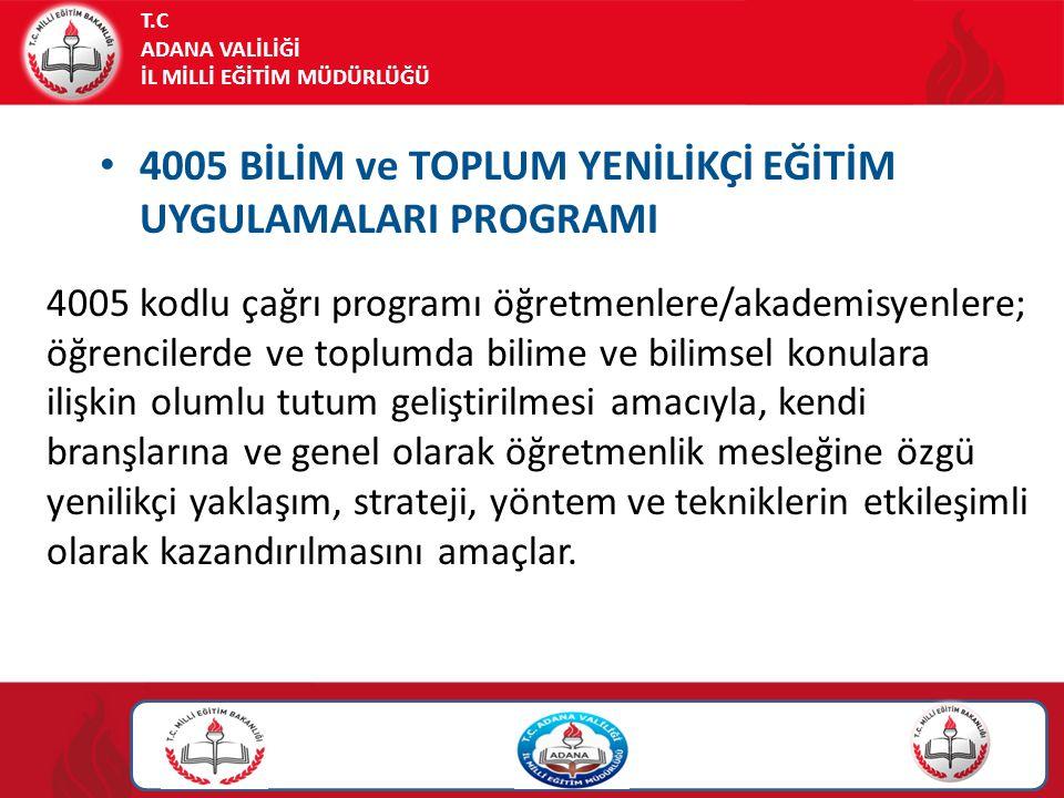 T.C ADANA VALİLİĞİ İL MİLLİ EĞİTİM MÜDÜRLÜĞÜ 4005 BİLİM ve TOPLUM YENİLİKÇİ EĞİTİM UYGULAMALARI PROGRAMI 4005 kodlu çağrı programı öğretmenlere/akadem