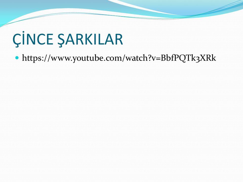 ÇİNCE ŞARKILAR https://www.youtube.com/watch?v=BbfPQTk3XRk