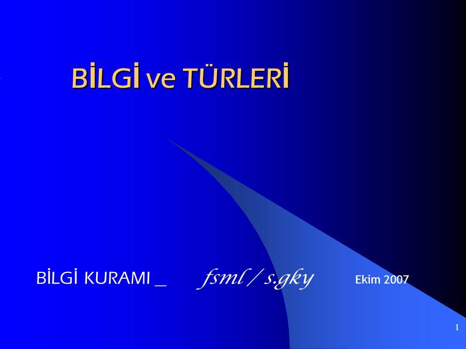 1 B İ LG İ ve TÜRLER İ B İ LG İ KURAMI _ fsml / s.gky Ekim 2007