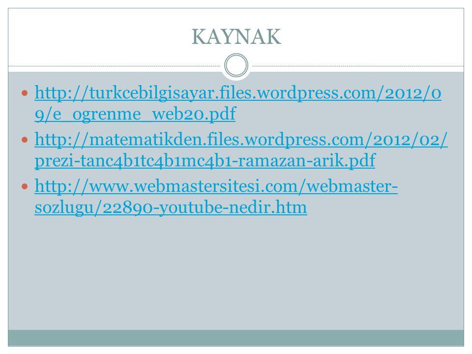 KAYNAK http://turkcebilgisayar.files.wordpress.com/2012/0 9/e_ogrenme_web20.pdf http://turkcebilgisayar.files.wordpress.com/2012/0 9/e_ogrenme_web20.pdf http://matematikden.files.wordpress.com/2012/02/ prezi-tanc4b1tc4b1mc4b1-ramazan-arik.pdf http://matematikden.files.wordpress.com/2012/02/ prezi-tanc4b1tc4b1mc4b1-ramazan-arik.pdf http://www.webmastersitesi.com/webmaster- sozlugu/22890-youtube-nedir.htm http://www.webmastersitesi.com/webmaster- sozlugu/22890-youtube-nedir.htm