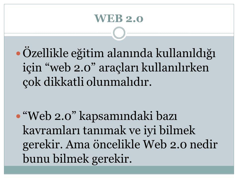 WEB 2.0 Özellikle eğitim alanında kullanıldığı için web 2.0 araçları kullanılırken çok dikkatli olunmalıdır.