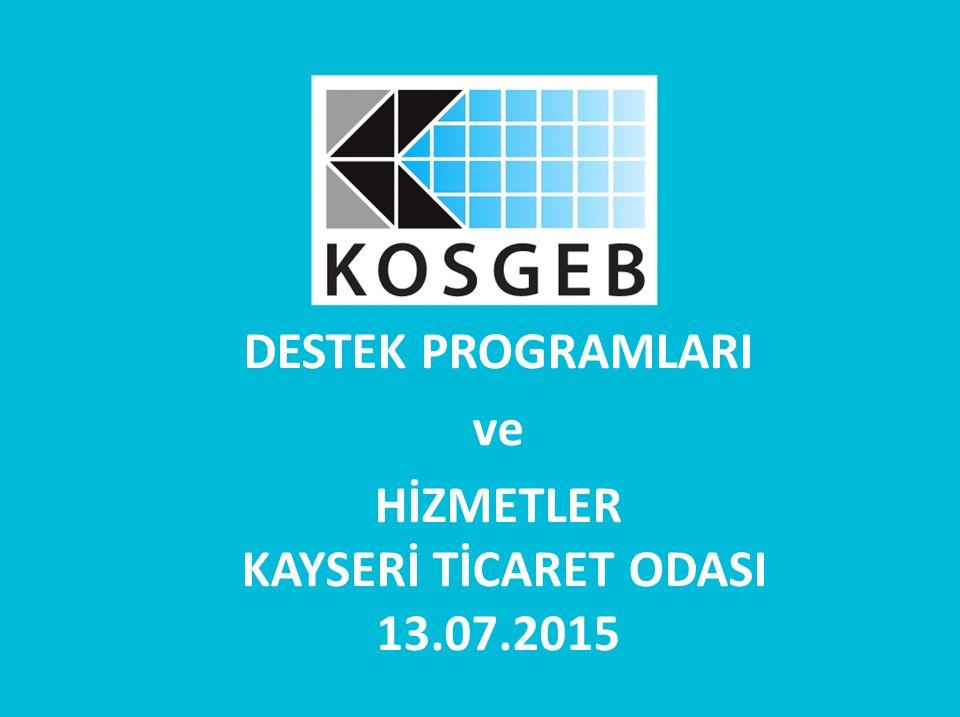 DESTEK PROGRAMLARI ve HİZMETLER KAYSERİ TİCARET ODASI 13.07.2015