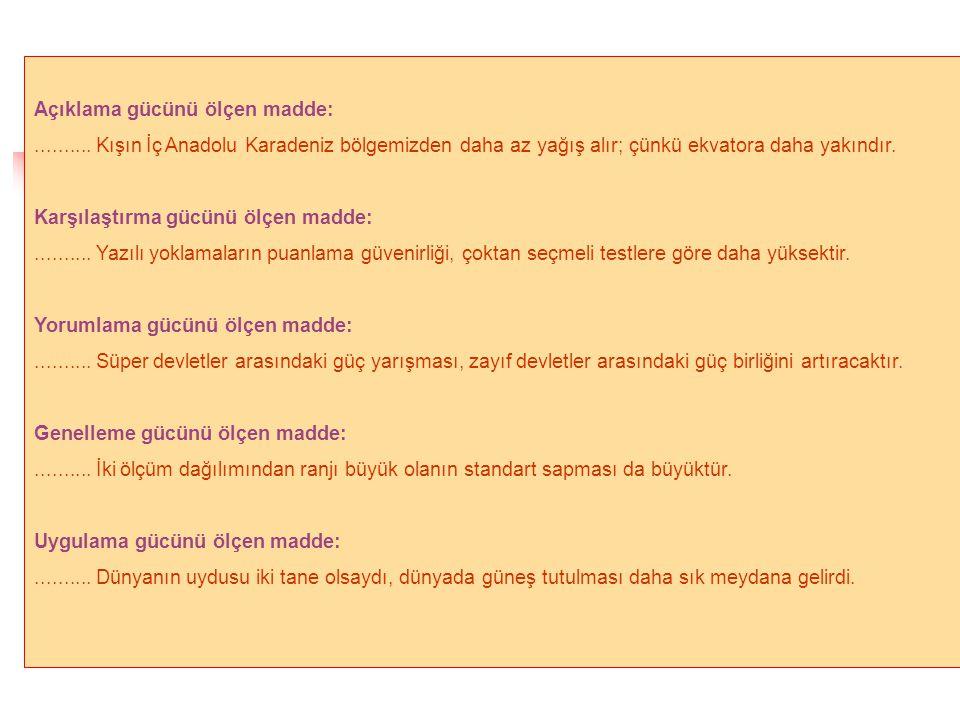 Açıklama gücünü ölçen madde:.......... Kışın İç Anadolu Karadeniz bölgemizden daha az yağış alır; çünkü ekvatora daha yakındır. Karşılaştırma gücünü ö
