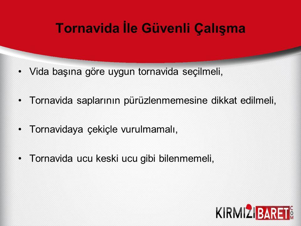 Tornavida İle Güvenli Çalışma Vida başına göre uygun tornavida seçilmeli, Tornavida saplarının pürüzlenmemesine dikkat edilmeli, Tornavidaya çekiçle v