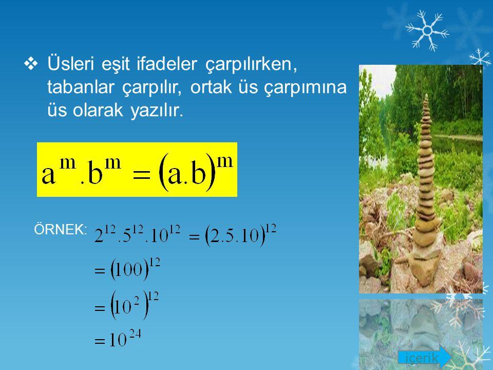 Üsleri eşit ifadeler bölünürken, tabanlar bölünür, ortak üs bölüme üs olarak yazılır. ÖRNEK: içerik