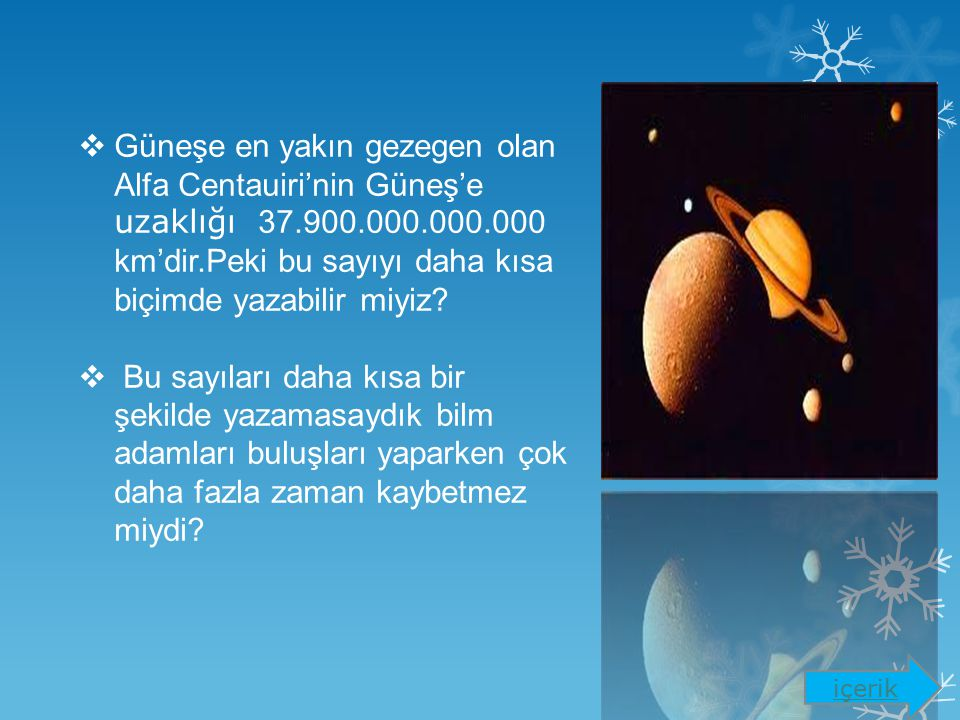  Güneşe en yakın gezegen olan Alfa Centauiri'nin Güneş'e uzaklığı 37.900.000.000.000 km'dir.Peki bu sayıyı daha kısa biçimde yazabilir miyiz.