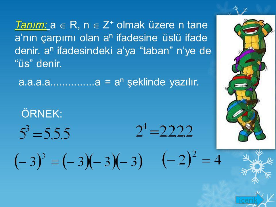 Tanım: Tanım: a  R, n  Z + olmak üzere n tane a'nın çarpımı olan a n ifadesine üslü ifade denir.