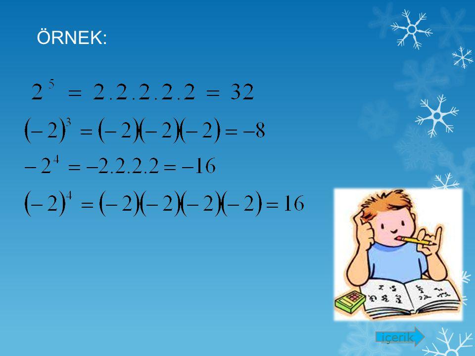  Pozitif sayıların bütün kuvvetleri pozitiftir.  Negatif sayıların üssü tek ise sonucu negatiftir; üssü çift ise sonucu pozitiftir. Uyarı: n  Z, a