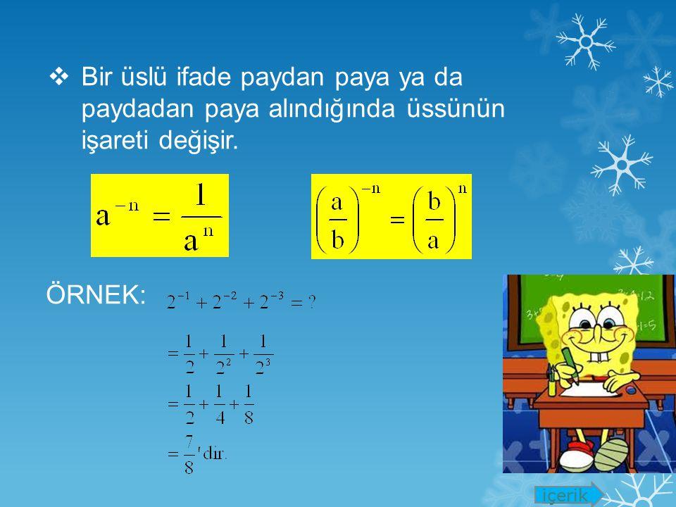  Üslü bir sayının üssü alınırken üsler çarpılır. ÖRNEK: Uyarı içerik