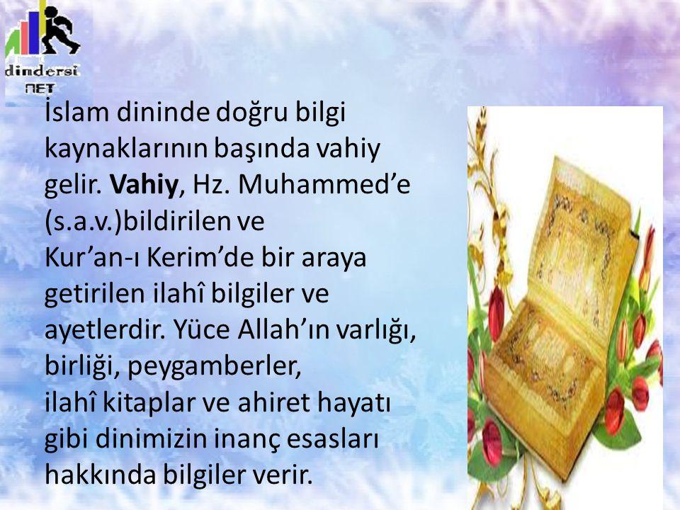 İslam dininde doğru bilgi kaynaklarının başında vahiy gelir. Vahiy, Hz. Muhammed'e (s.a.v.)bildirilen ve Kur'an-ı Kerim'de bir araya getirilen ilahî b