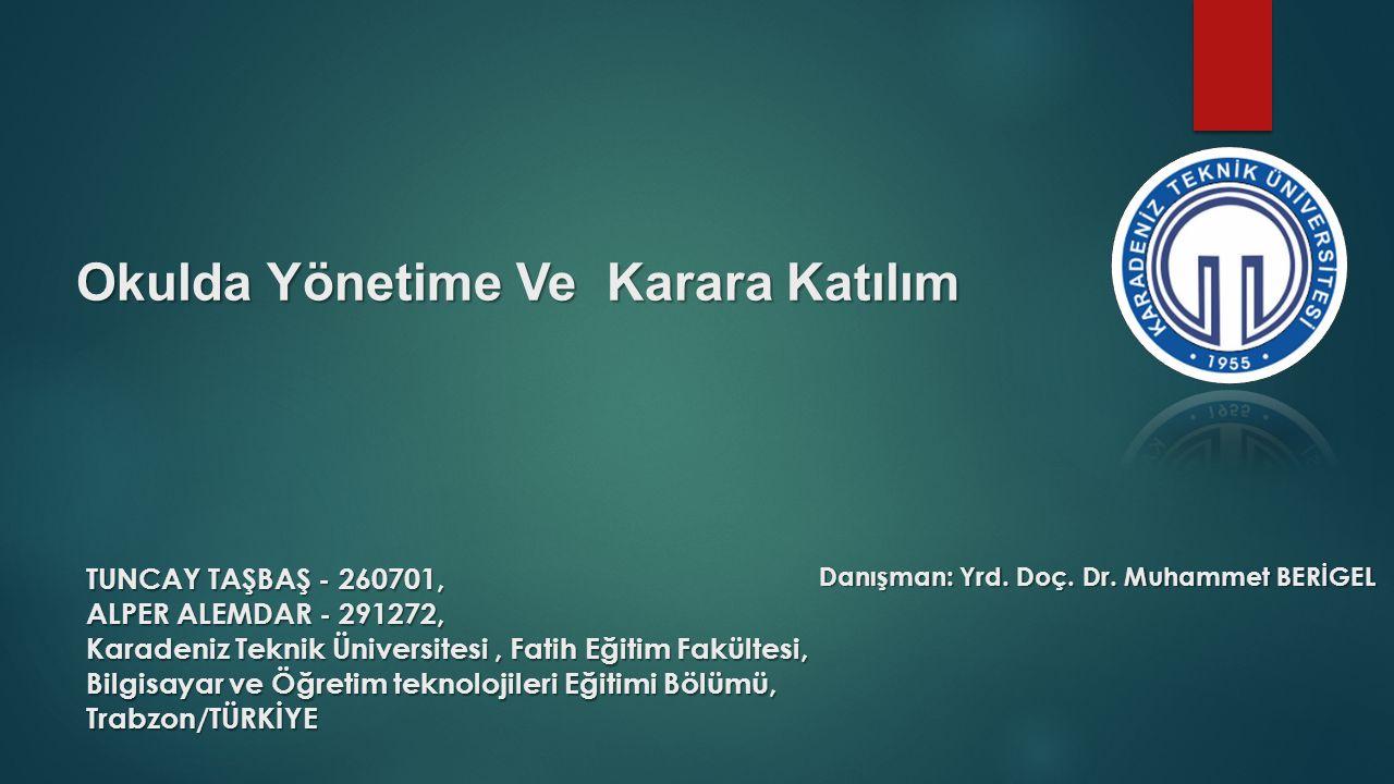 Okulda Yönetime Ve Karara Katılım TUNCAY TAŞBAŞ - 260701, ALPER ALEMDAR - 291272, Karadeniz Teknik Üniversitesi, Fatih Eğitim Fakültesi, Bilgisayar ve