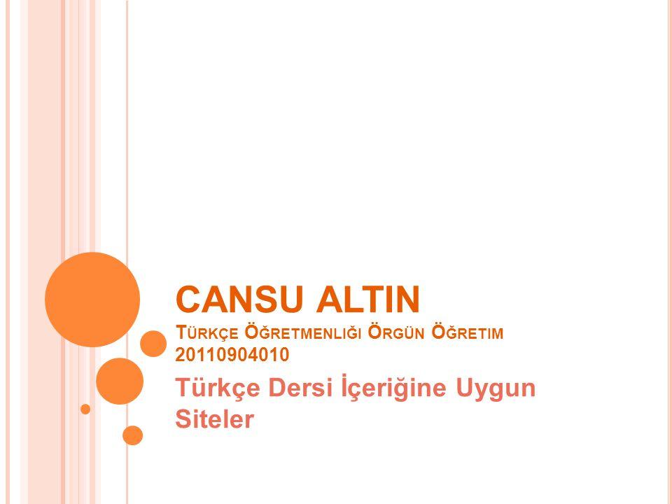 CANSU ALTIN T ÜRKÇE Ö ĞRETMENLIĞI Ö RGÜN Ö ĞRETIM 20110904010 Türkçe Dersi İçeriğine Uygun Siteler