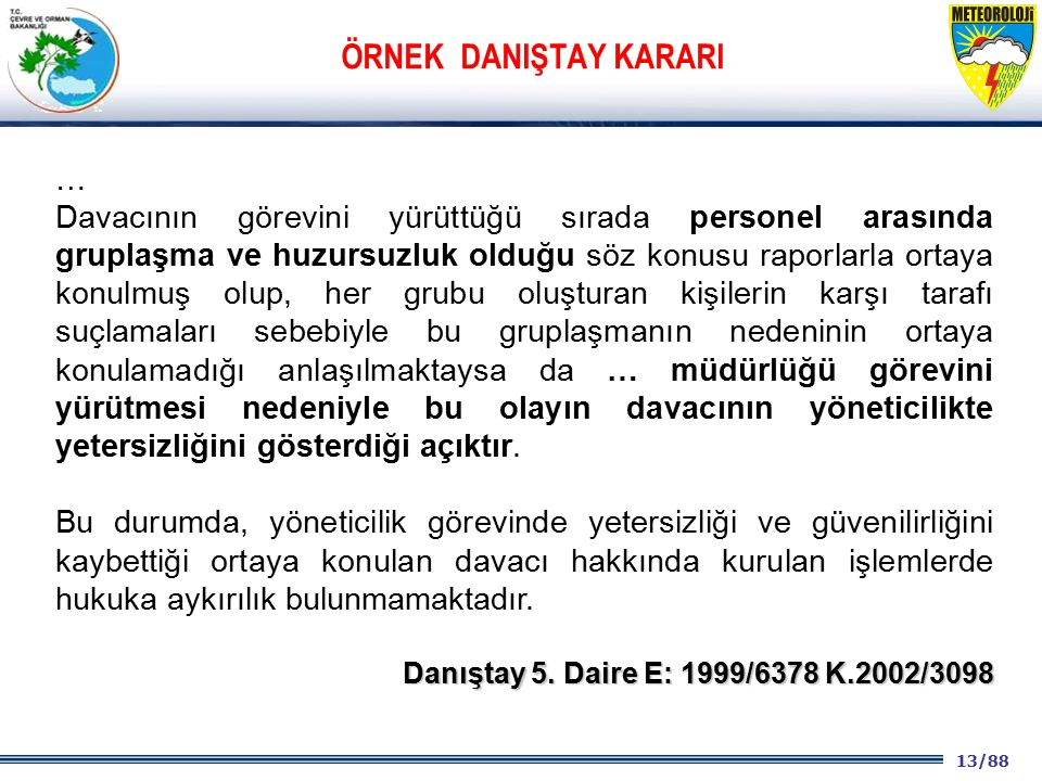13/88 2001 2003 2009- 2012 … Davacının görevini yürüttüğü sırada personel arasında gruplaşma ve huzursuzluk olduğu söz konusu raporlarla ortaya konulm