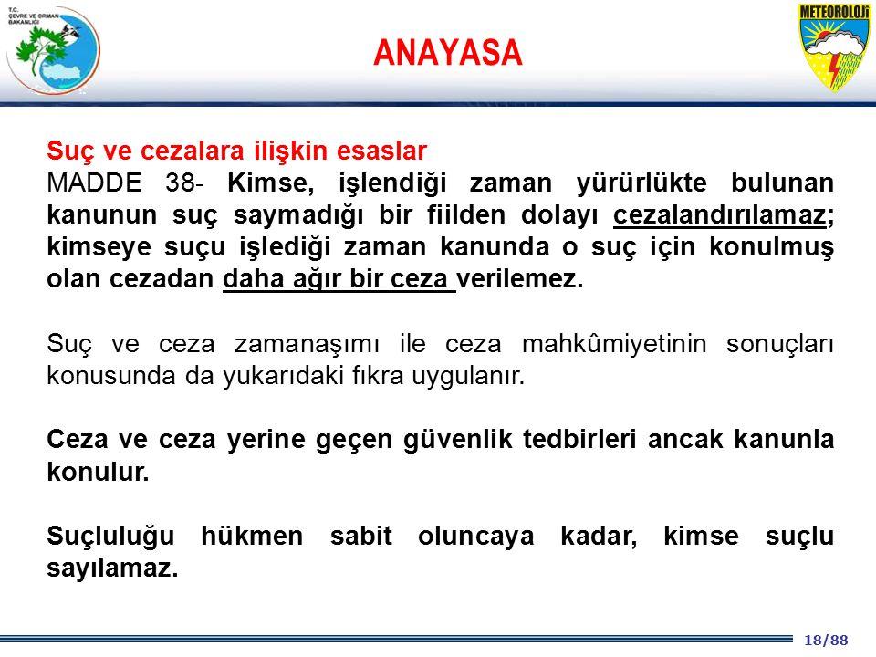 18/88 2001 2003 2009- 2012 Suç ve cezalara ilişkin esaslar MADDE 38- Kimse, işlendiği zaman yürürlükte bulunan kanunun suç saymadığı bir fiilden dolay