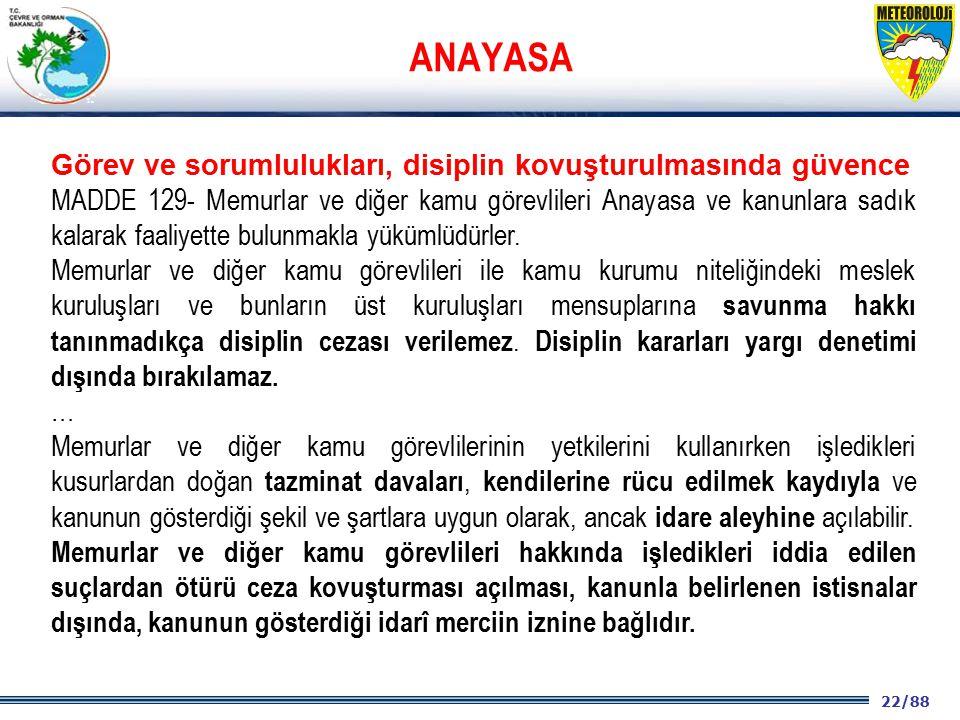 22/88 2001 2003 2009- 2012 Görev ve sorumlulukları, disiplin kovuşturulmasında güvence MADDE 129- Memurlar ve diğer kamu görevlileri Anayasa ve kanunl