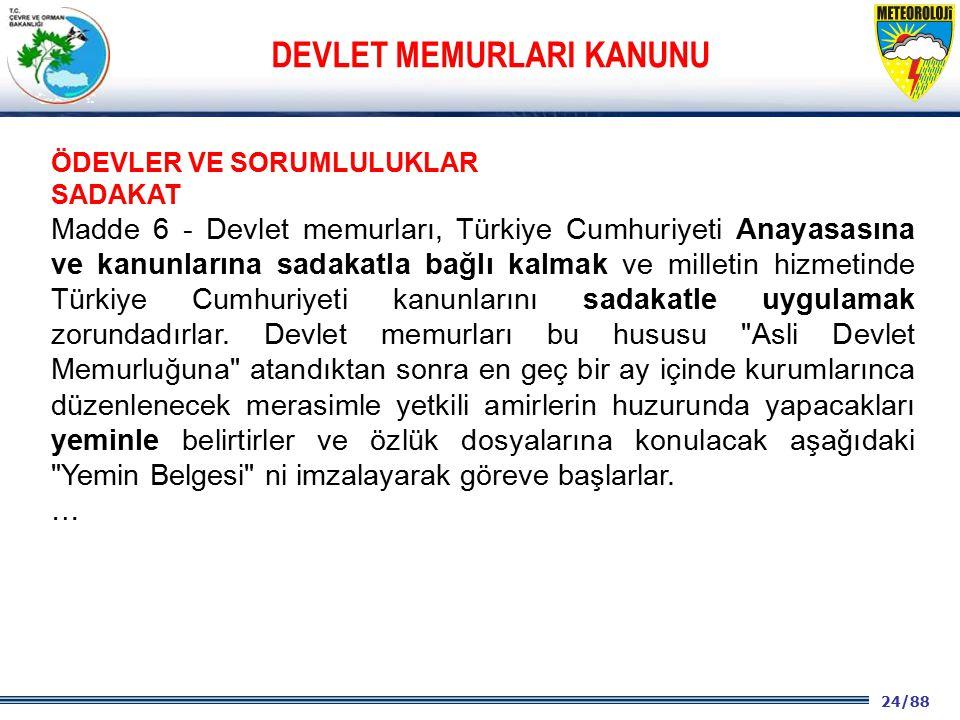 24/88 2001 2003 2009- 2012 ÖDEVLER VE SORUMLULUKLAR SADAKAT Madde 6 - Devlet memurları, Türkiye Cumhuriyeti Anayasasına ve kanunlarına sadakatla bağlı