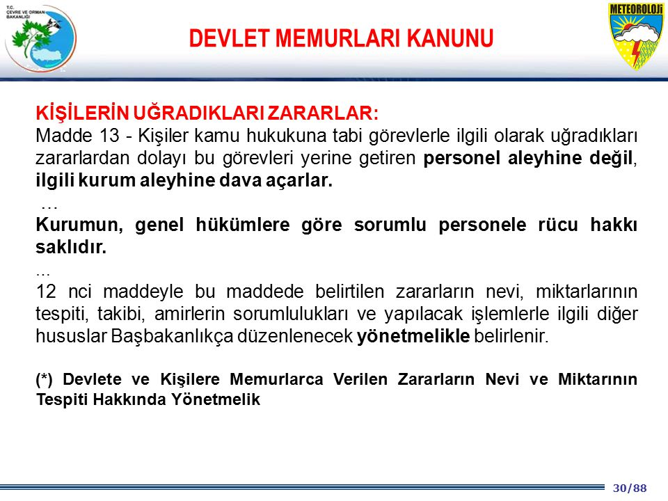 30/88 2001 2003 2009- 2012 KİŞİLERİN UĞRADIKLARI ZARARLAR: Madde 13 - Kişiler kamu hukukuna tabi görevlerle ilgili olarak uğradıkları zararlardan dola
