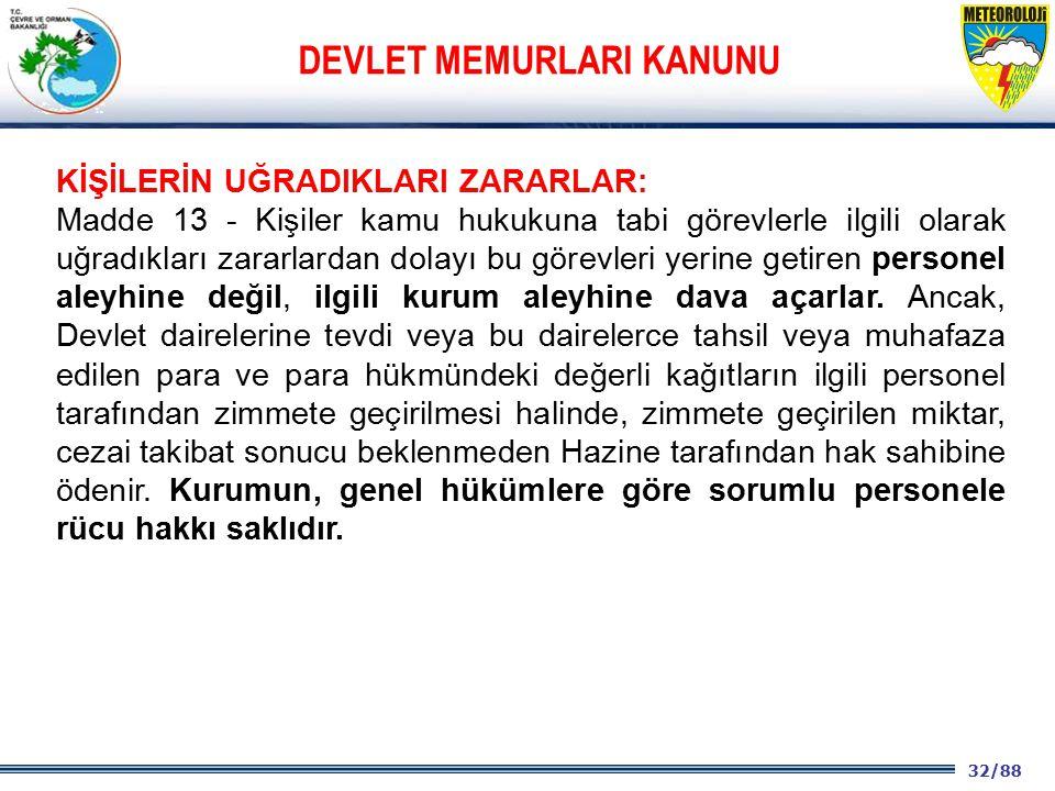 32/88 2001 2003 2009- 2012 KİŞİLERİN UĞRADIKLARI ZARARLAR: Madde 13 - Kişiler kamu hukukuna tabi görevlerle ilgili olarak uğradıkları zararlardan dola