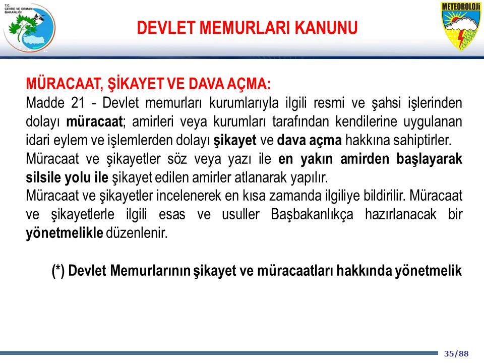 35/88 2001 2003 2009- 2012 MÜRACAAT, ŞİKAYET VE DAVA AÇMA: Madde 21 - Devlet memurları kurumlarıyla ilgili resmi ve şahsi işlerinden dolayı müracaat ;