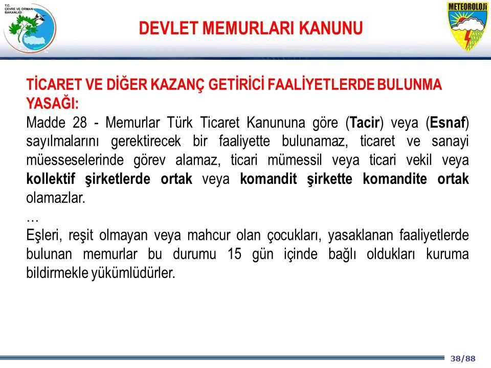 38/88 2001 2003 2009- 2012 TİCARET VE DİĞER KAZANÇ GETİRİCİ FAALİYETLERDE BULUNMA YASAĞI: Madde 28 - Memurlar Türk Ticaret Kanununa göre ( Tacir ) vey