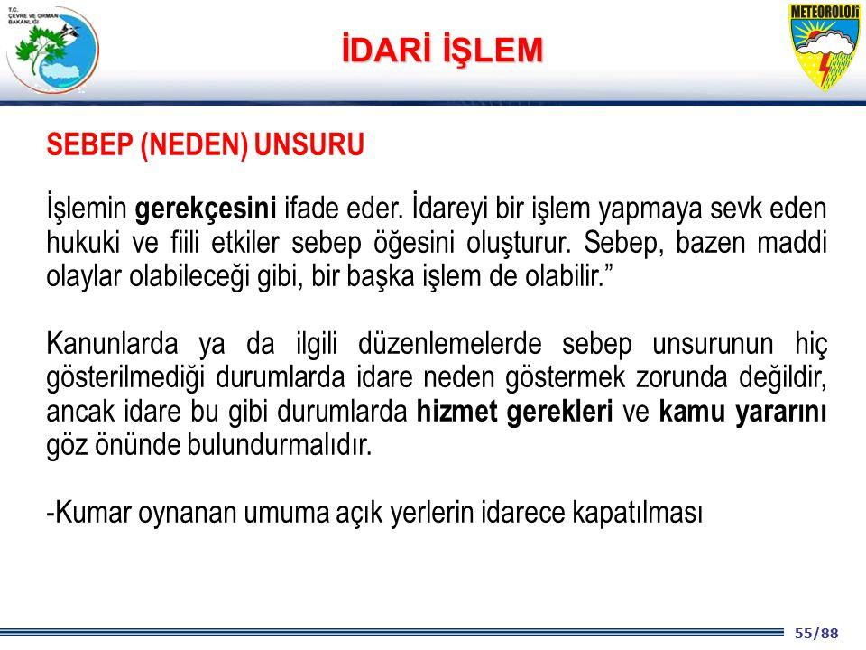 55/88 2001 2003 2009- 2012 SEBEP (NEDEN) UNSURU İşlemin gerekçesini ifade eder. İdareyi bir işlem yapmaya sevk eden hukuki ve fiili etkiler sebep öğes