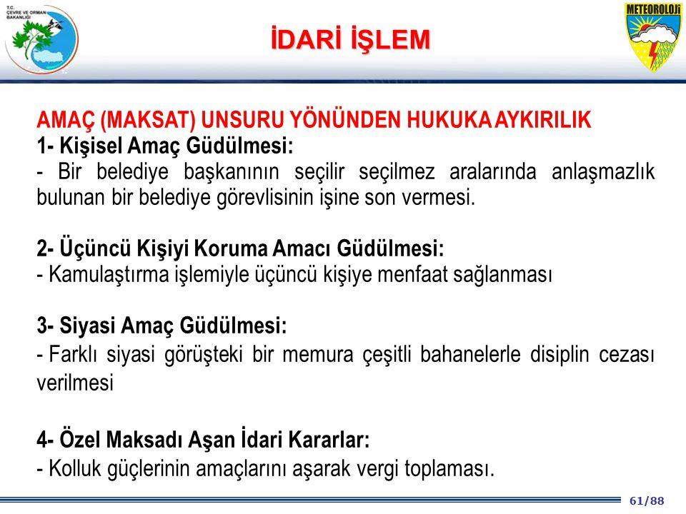 61/88 2001 2003 2009- 2012 AMAÇ (MAKSAT) UNSURU YÖNÜNDEN HUKUKA AYKIRILIK 1- Kişisel Amaç Güdülmesi: - Bir belediye başkanının seçilir seçilmez aralar