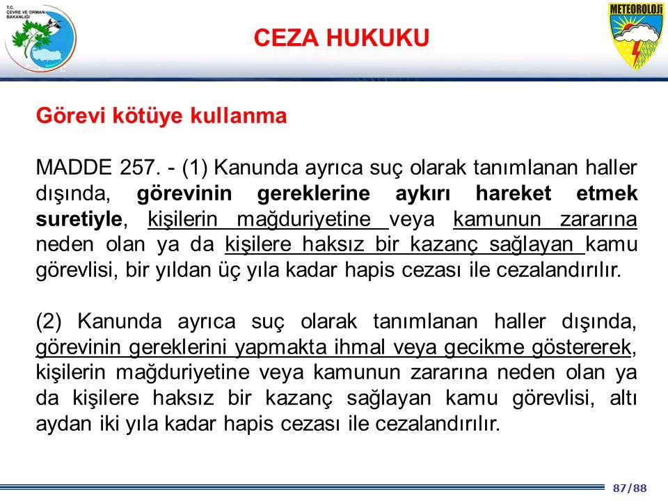 87/88 2001 2003 2009- 2012 Görevi kötüye kullanma MADDE 257. - (1) Kanunda ayrıca suç olarak tanımlanan haller dışında, görevinin gereklerine aykırı h