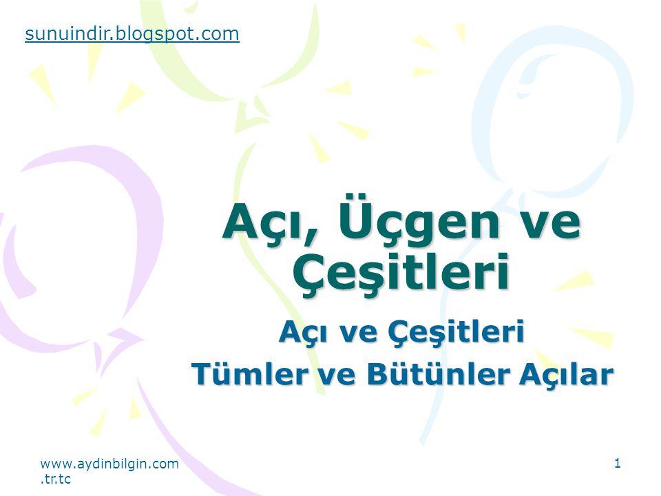 www.aydinbilgin.com.tr.tc 1 Açı, Üçgen ve Çeşitleri Açı ve Çeşitleri Tümler ve Bütünler Açılar sunuindir.blogspot.com