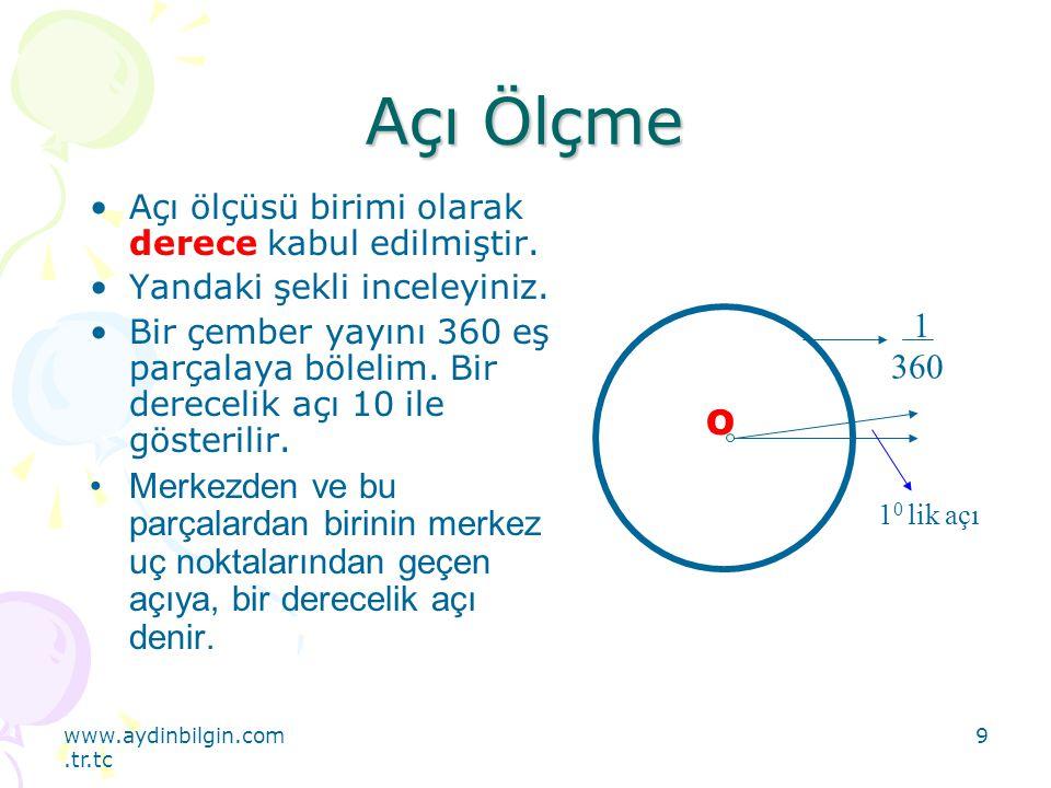 www.aydinbilgin.com.tr.tc 9 Açı Ölçme Açı ölçüsü birimi olarak derece kabul edilmiştir. Yandaki şekli inceleyiniz. Bir çember yayını 360 eş parçalaya