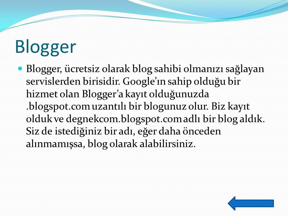 Blogger Blogger, ücretsiz olarak blog sahibi olmanızı sağlayan servislerden birisidir.