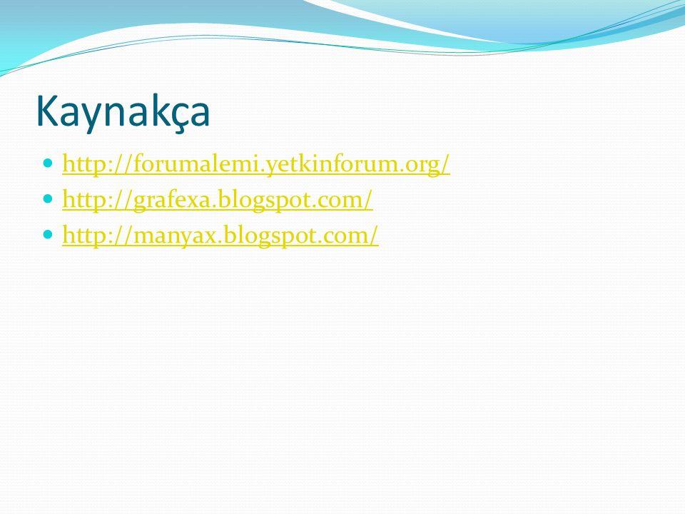 Kaynakça http://forumalemi.yetkinforum.org/ http://grafexa.blogspot.com/ http://manyax.blogspot.com/