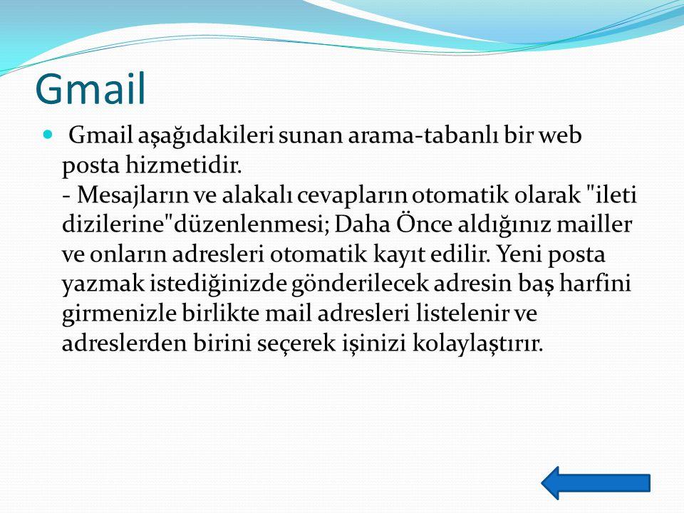 Gmail Gmail aşağıdakileri sunan arama-tabanlı bir web posta hizmetidir.