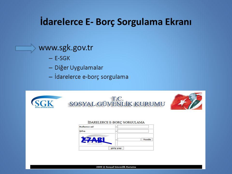 İdarelerce E- Borç Sorgulama Ekranı www.sgk.gov.tr – E-SGK – Diğer Uygulamalar – İdarelerce e-borç sorgulama
