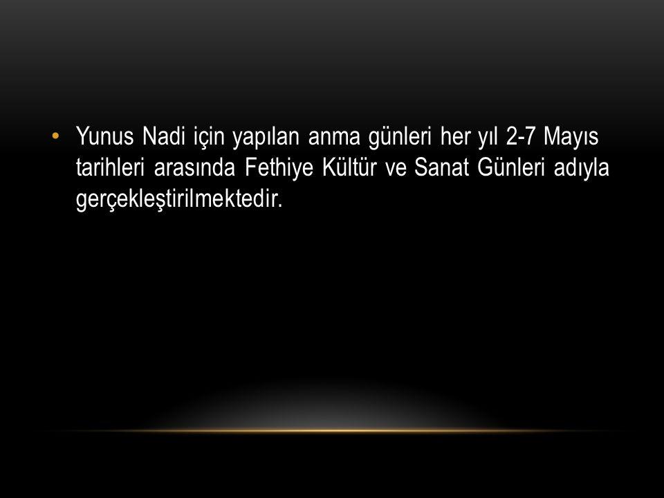 Yunus Nadi için yapılan anma günleri her yıl 2-7 Mayıs tarihleri arasında Fethiye Kültür ve Sanat Günleri adıyla gerçekleştirilmektedir.