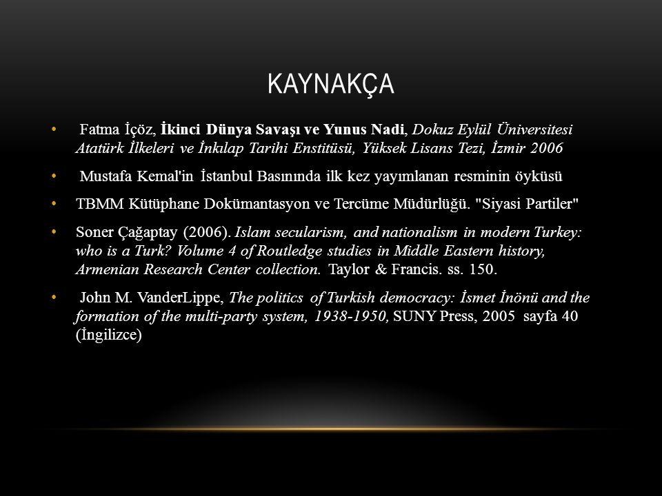 KAYNAKÇA Fatma İçöz, İkinci Dünya Savaşı ve Yunus Nadi, Dokuz Eylül Üniversitesi Atatürk İlkeleri ve İnkılap Tarihi Enstitüsü, Yüksek Lisans Tezi, İzm