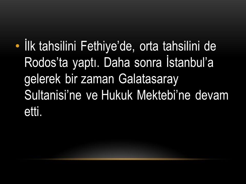İlk tahsilini Fethiye'de, orta tahsilini de Rodos'ta yaptı. Daha sonra İstanbul'a gelerek bir zaman Galatasaray Sultanisi'ne ve Hukuk Mektebi'ne devam