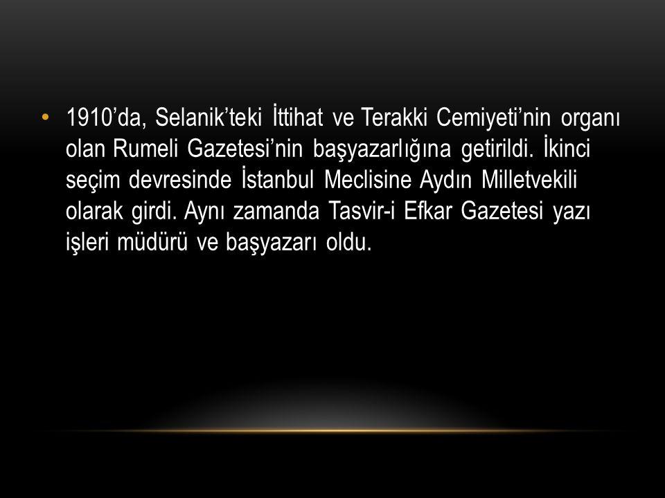 1910'da, Selanik'teki İttihat ve Terakki Cemiyeti'nin organı olan Rumeli Gazetesi'nin başyazarlığına getirildi. İkinci seçim devresinde İstanbul Mecli
