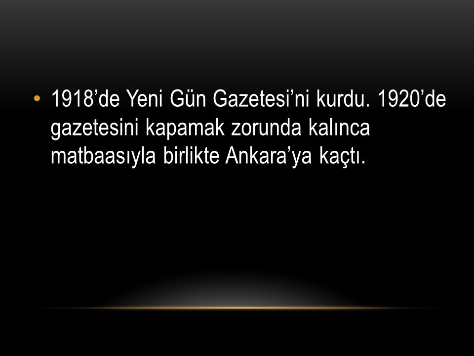 1918'de Yeni Gün Gazetesi'ni kurdu. 1920'de gazetesini kapamak zorunda kalınca matbaasıyla birlikte Ankara'ya kaçtı.