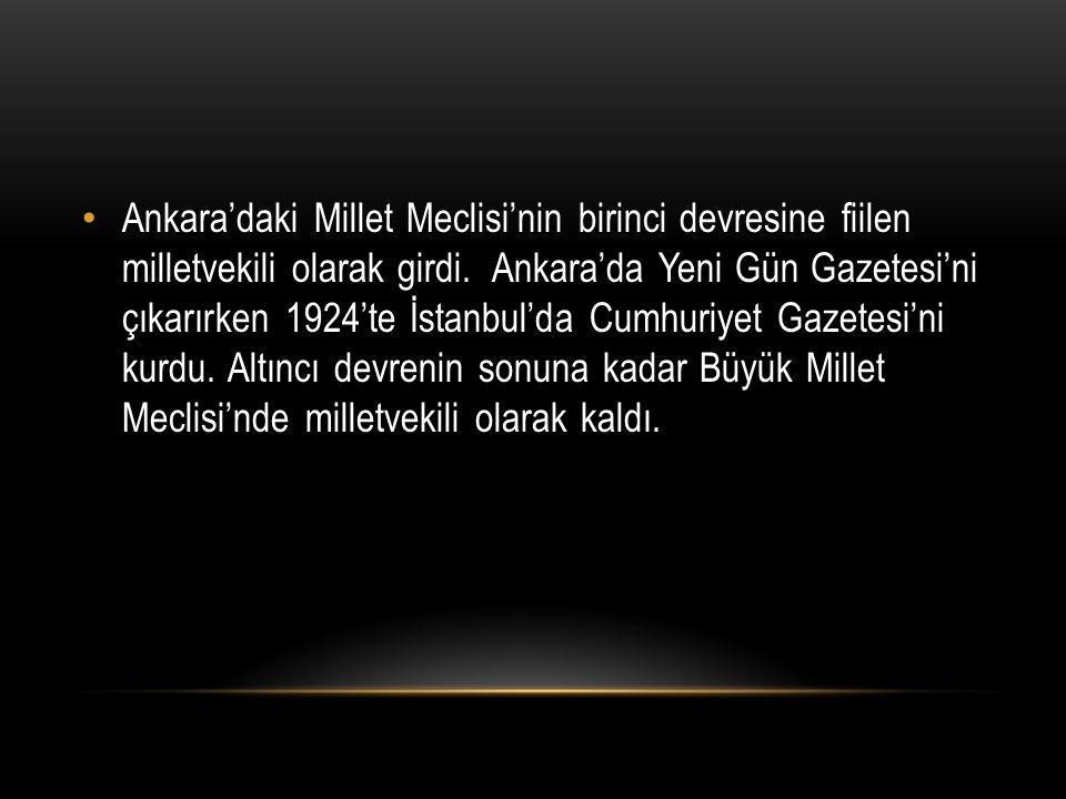 Ankara'daki Millet Meclisi'nin birinci devresine fiilen milletvekili olarak girdi. Ankara'da Yeni Gün Gazetesi'ni çıkarırken 1924'te İstanbul'da Cumhu