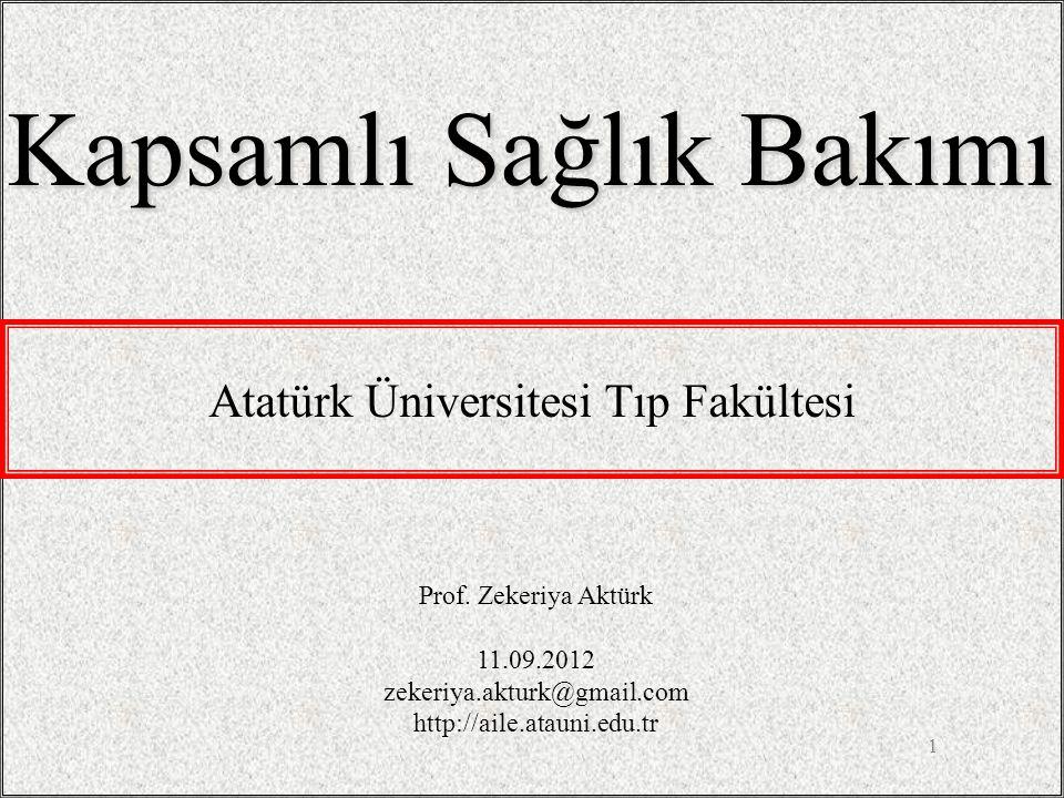 1 Kapsamlı Sağlık Bakımı Prof. Zekeriya Aktürk 11.09.2012 zekeriya.akturk@gmail.com http://aile.atauni.edu.tr Atatürk Üniversitesi Tıp Fakültesi