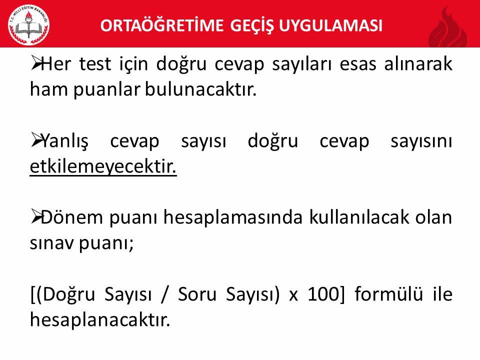  Her test için doğru cevap sayıları esas alınarak ham puanlar bulunacaktır.  Yanlış cevap sayısı doğru cevap sayısını etkilemeyecektir.  Dönem puan