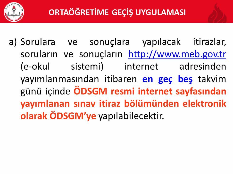 a)Sorulara ve sonuçlara yapılacak itirazlar, soruların ve sonuçların http://www.meb.gov.tr (e-okul sistemi) internet adresinden yayımlanmasından itiba