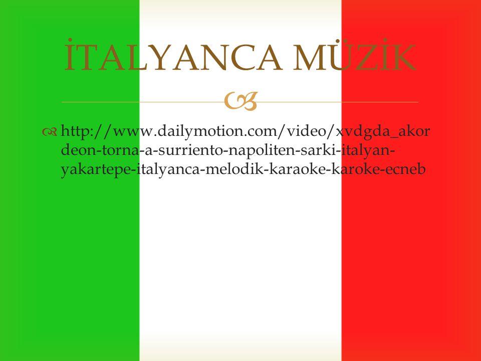   http://www.dailymotion.com/video/xvdgda_akor deon-torna-a-surriento-napoliten-sarki-italyan- yakartepe-italyanca-melodik-karaoke-karoke-ecneb İTALYANCA MÜZİK